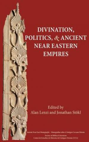 Divination, Politics, and Ancient Near Eastern Empires