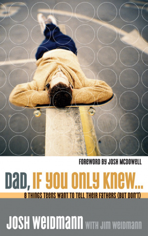 Dad, If You Only Knew: Eight Things Teens Want to Tell Their Dads (But Don't)