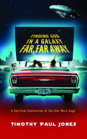 Finding God in a Galaxy Far, Far Away: A Spiritual Exploration of the Star Wars Saga