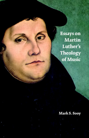 Essays On Martin Luther's Theology Of Music