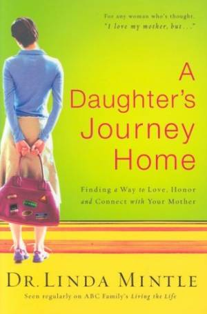 A Daughter's Journey Home: Finding a Way to Love, Honor, and Connect with Your Mother