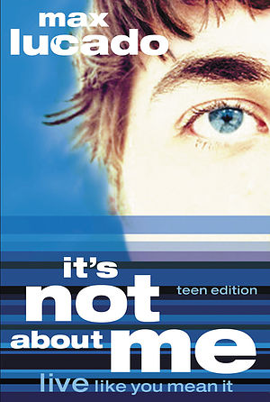 It's Not About Me: Live Like You Mean It