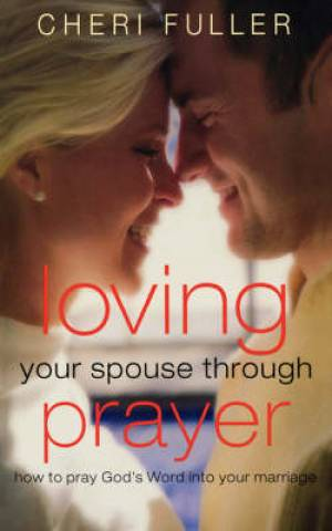 Loving Your Spouse Through Prayer Pb