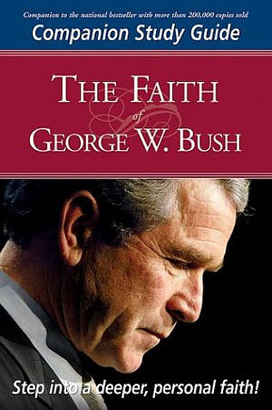 The Faith of George W. Bush: Comnpanion Study Guide