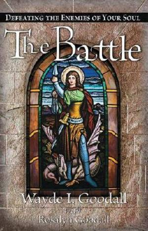 The Battle: Defeating the Enemies of Your Soul