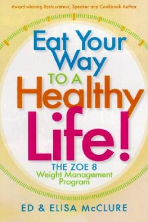 Eat Your Way to a Healthy Life!: The Zoe 8 Weight Management Program