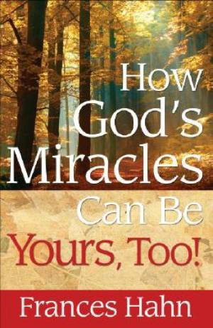 How Gods Miracles Can Be Yours