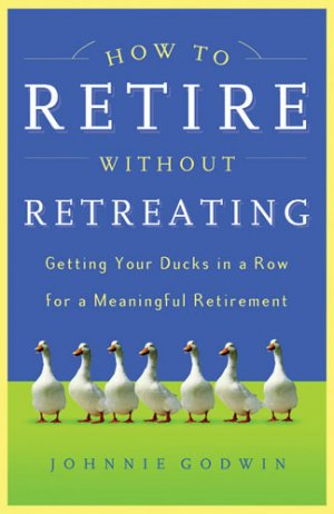 How to Retire Without Retreating