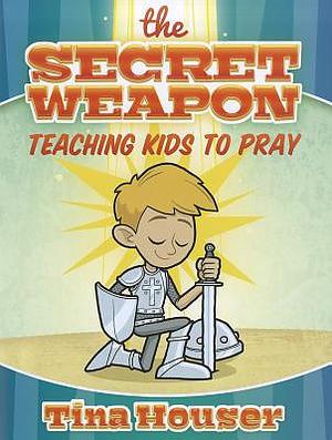Secret Weapon, The: Teaching Kids to Pray