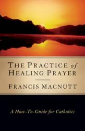Practice Of Healing Prayer