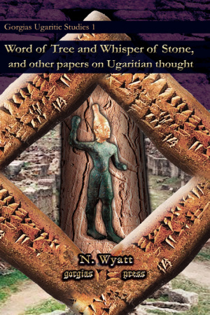 Word of Tree and Whisper of Stone, and Other Papers on Ugaritian Thought