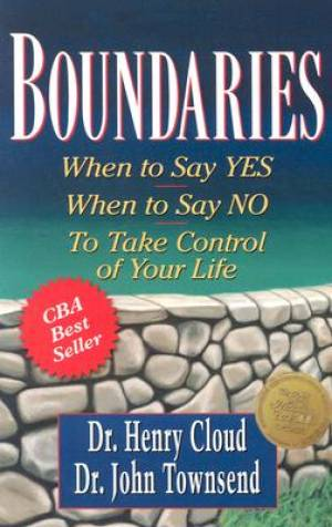 Boundaries : When To Say Yes When To Say No To Take Control Of Your Life