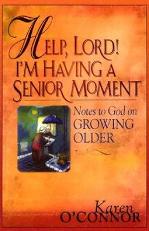 Help Lord Im Having A Senior Moment