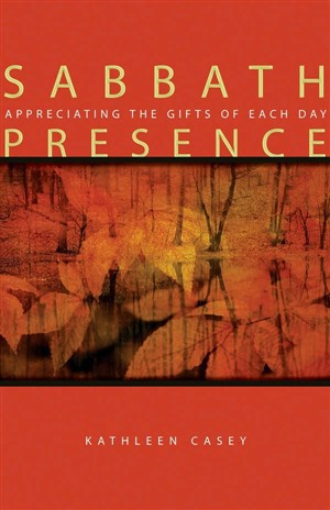 Sabbath Presence: Appreciating the Gifts of Each Day