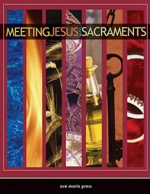 Meeting Jesus in the Sacraments Student Text
