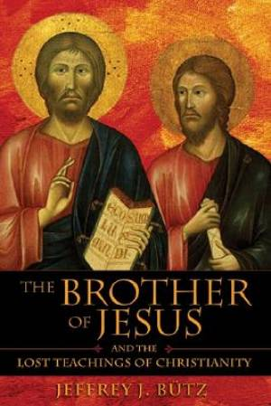 Brother Of Jesus And The Lost Teachings Of Christianity