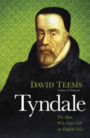 Tyndale : The Man Who Gave God An English Voice