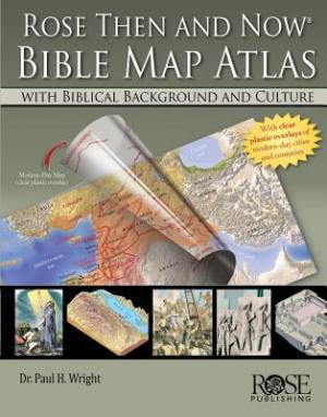 Rose Then And Now Bible Map Atlas®