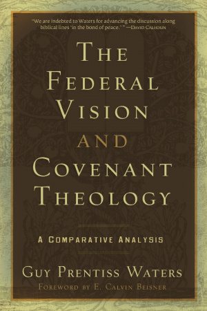 Federal Vision And Covenant Theology Pb