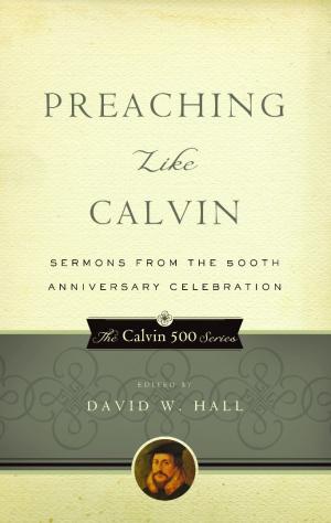 Preaching Like Calvin