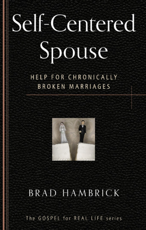 The Self-Centred Spouse : Help for Chronically Broken Marriages