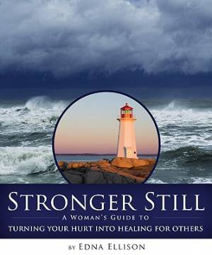 Stronger Still : A Womans Guide To Turning Your Hurt Into Healing For Other