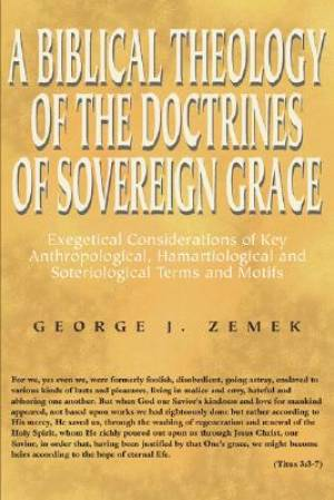 Biblical Theology of the Doctrines of Sovereign Grace: Exegetical Considerations of Key Anthropological, Hamartiological, and Soteriological Terms and