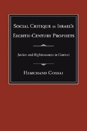 Social Critique by Israel's Eighth-Century Prophets : Justice and Righteousness in Context
