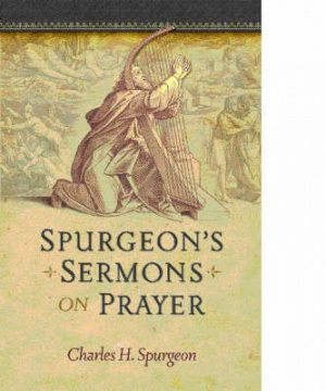 Spurgeon's Sermons On Prayer