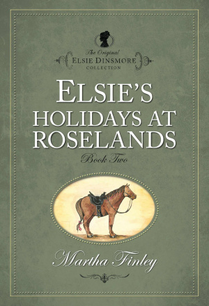 Elsie Dinsmore Elsie's Holidays at Roselands