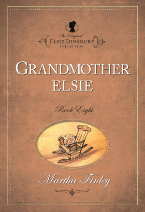 The Original Elsie Dinsmore Collection Grandmother Elsie