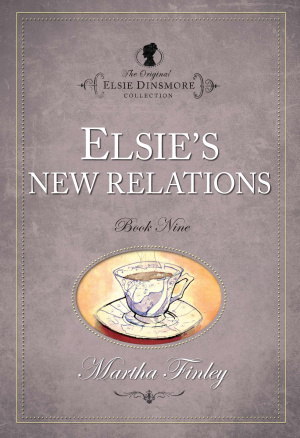The Original Elsie Dinsmore Collection Elsie's New Relations