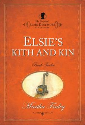 The Original Elsie Dinsmore Collection Elsie's Kith and Kin
