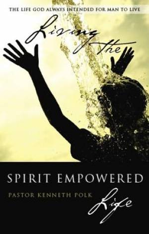 Living the Spirit Empowered Life
