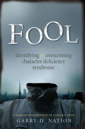 Fool: Identifying & Overcoming Character Deficiency Syndrome
