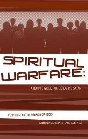 Spiritual Warfare: A How to Guide for Defeating Satan