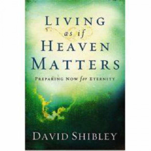 Living As If Heaven Matters