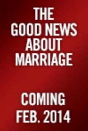 Good News About Marriage The Hb