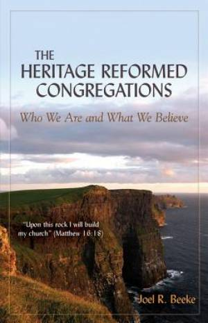 Heritage Reformed Congregations: Who We Are And What We, The