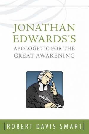 Jonathan Edwards Apologetic For The Grea