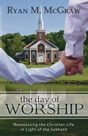 Day Of Worship: Reassessing The Christian Life In Light, The
