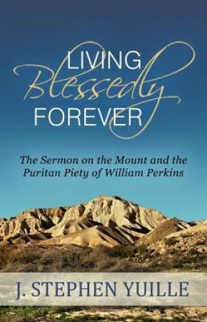 Living Blessedly Forever: The Sermon On The Mount And The Pu