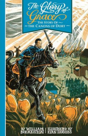 Glory Of Grace - The Story Of The Canons Of Dort, The