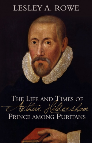 Life And Times Of Arthur Hildersham - Prince Among Purit, Th