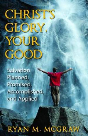 Christ'S Glory Your Good - Salvation Planned, Promised, Acco
