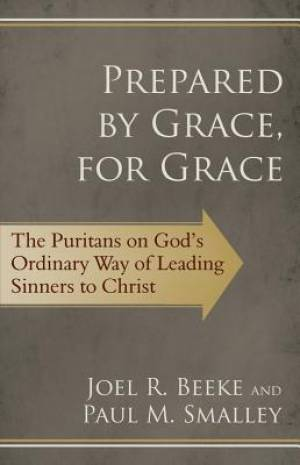 Prepared By Grace, For Grace: The Puritans On God'S Way Of L