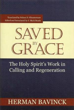 Saved By Grace: The Holy Spirit'S Work In Calling And Regene