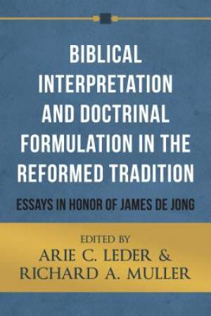 Biblical Interpretation And Doctrinal Formulation In The Ref