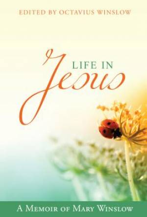 Life In Jesus: A Memoir Of Mary Winslow