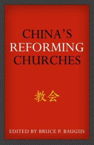 China's Reforming Churches: Mission, Polity, And Ministry In